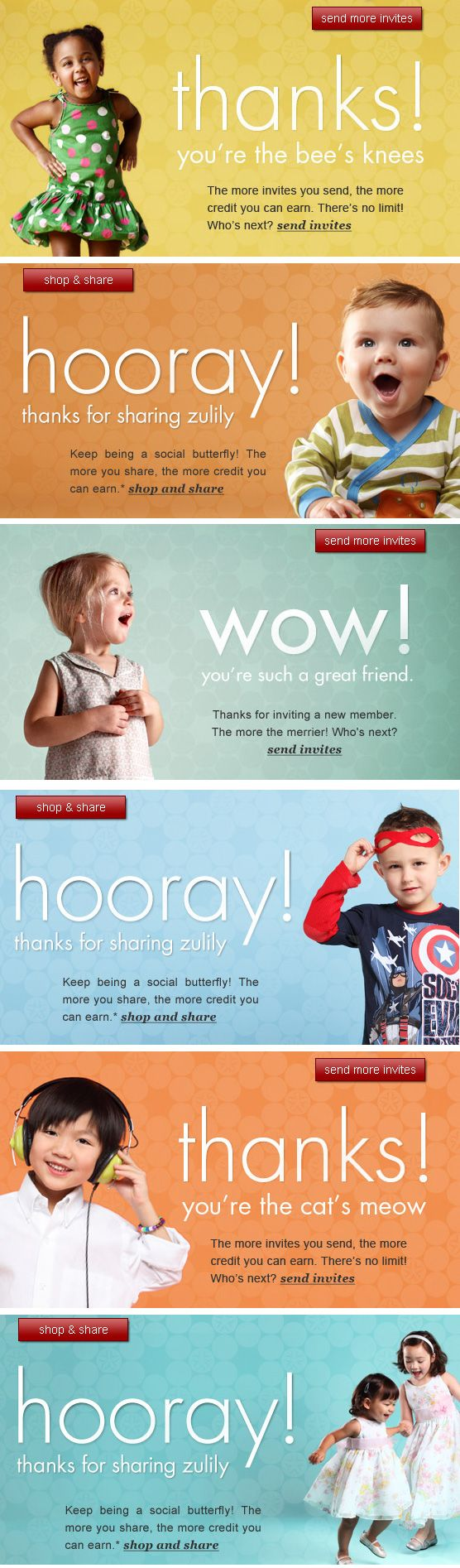 {Engaging Email Design} Zulily.com keeps their automated refer-a-friend emails creative to ensure their customers don't get bored with their re-occuring messages. Above our six examples of the same transactional email. Wonderful!