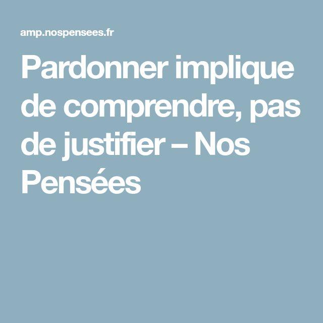 Pardonner implique de comprendre, pas de justifier – Nos Pensées