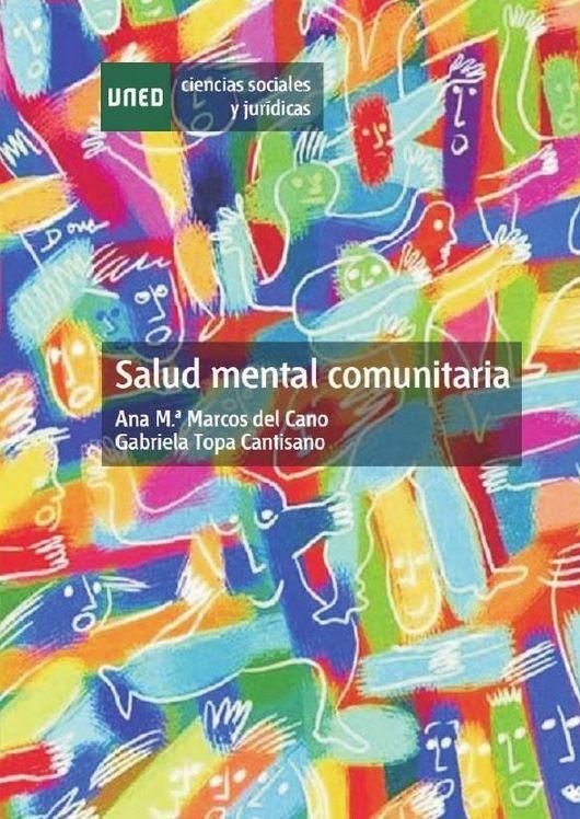 Marcos, AM, i Topa, G. [coord.]. Salud mental comunitaria. Madrid: Universidad Nacional de Educación a Distancia, 2012.