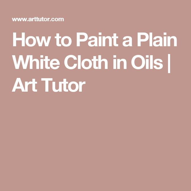 How to Paint a Plain White Cloth in Oils | Art Tutor