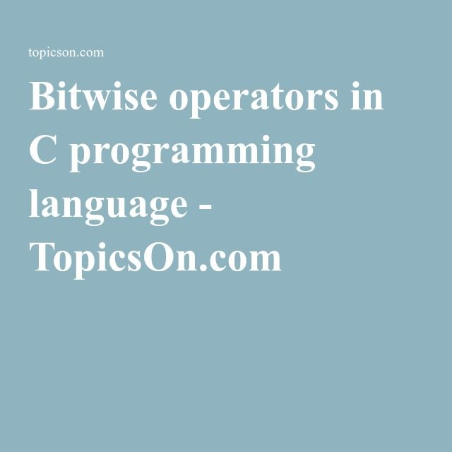 Bitwise operators in C programming language - TopicsOn.com
