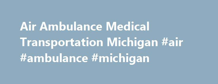 Air Ambulance Medical Transportation Michigan #air #ambulance #michigan http://indiana.remmont.com/air-ambulance-medical-transportation-michigan-air-ambulance-michigan/  # Aviation West Charters (dba. Angel MedFlight) is in the business of providing and/or arranging air medical transportation services at the highest level of care for its patients. The focus of Angel MedFlight is to perform these obligations in a manner that far surpasses our customers' expectations. Angel MedFlight utilizes…