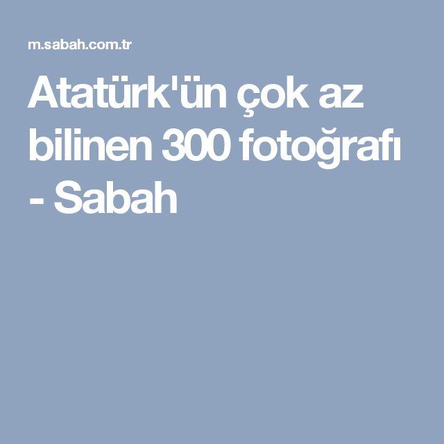 Atatürk'ün çok az bilinen 300 fotoğrafı - Sabah