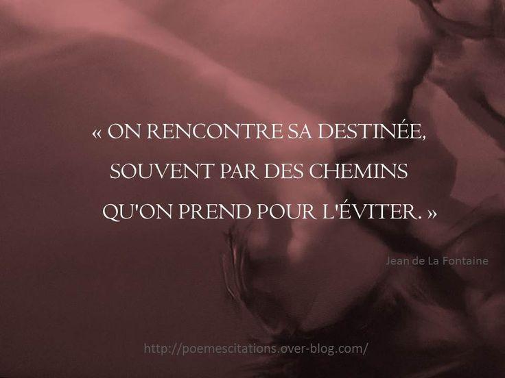 """Jean de La Fontaine """"On rencontre sa destinée, souvent par des chemins qu'on prend pour l'éviter."""" Jean de La Fontaine"""