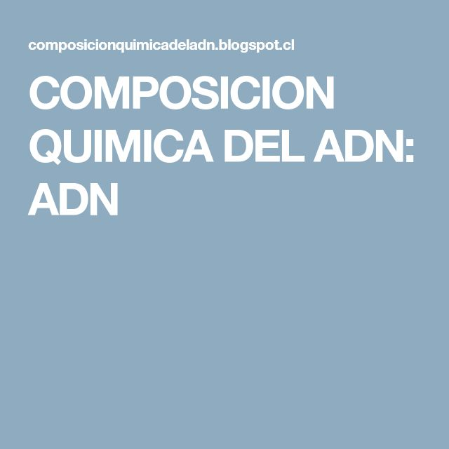 COMPOSICION QUIMICA DEL ADN: ADN