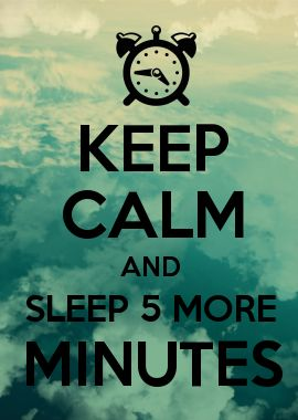 KEEP CALM and Sleep 5 more minutes #keepcalm #sleep