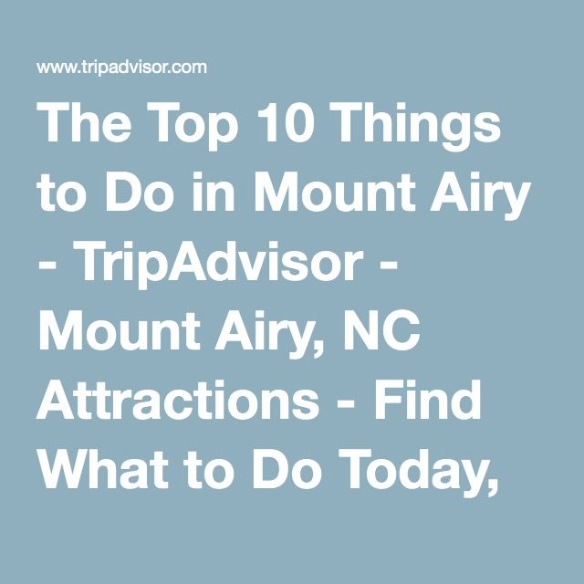 The Top 10 Things to Do in Mount Airy - TripAdvisor - Mount Airy, NC Attractions - Find What to Do Today, This Weekend, or in April