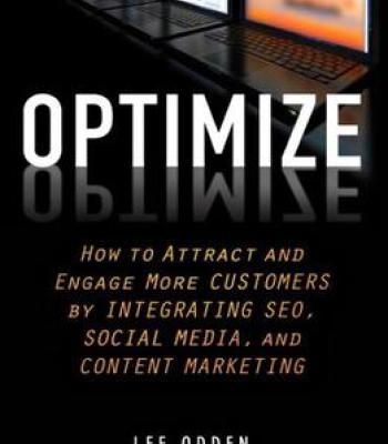 Optimize: How To Attract And Engage More Customers By Integrating Seo Social Media And Content Marketing PDF