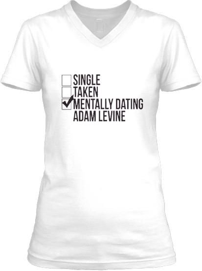 Mentally dating adam levine t shirt