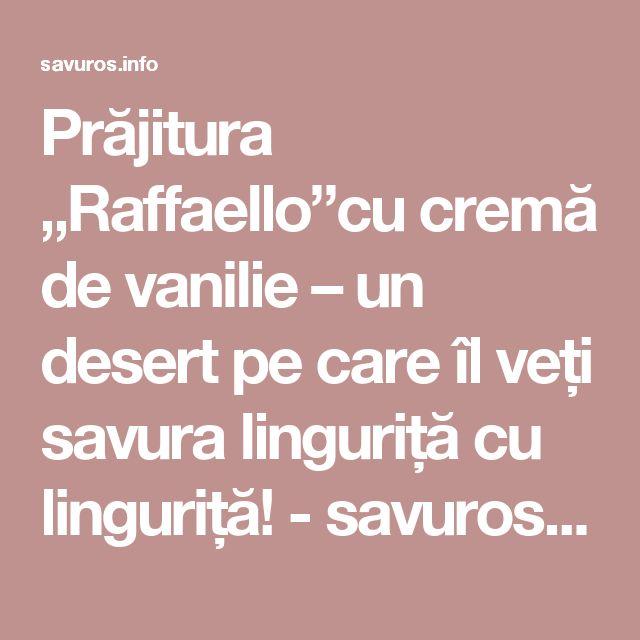 """Prăjitura """"Raffaello""""cu cremă de vanilie – un desert pe care îl veți savura linguriță cu linguriță! - savuros.info"""