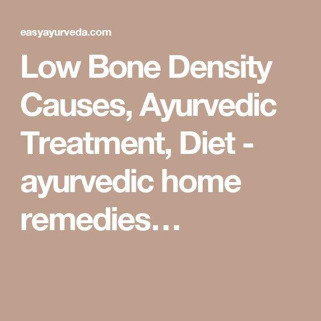 Low Bone Density Causes, Ayurvedic Treatment, Diet - ayurvedic home remedies…