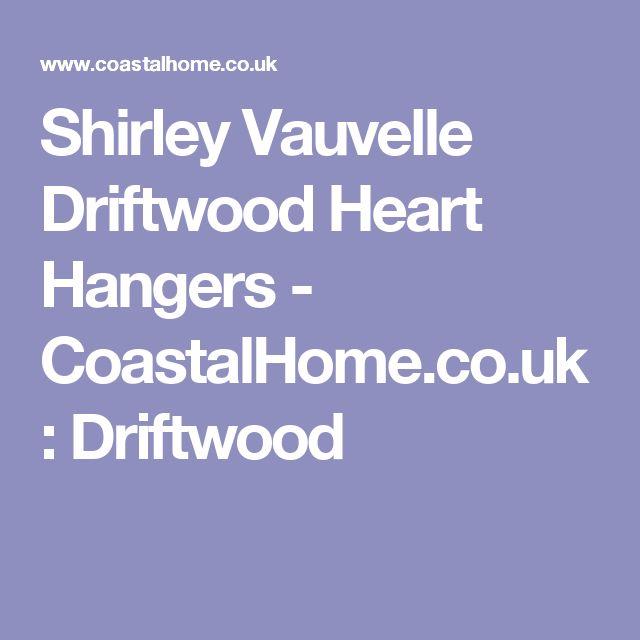 Shirley Vauvelle Driftwood Heart Hangers - CoastalHome.co.uk: Driftwood
