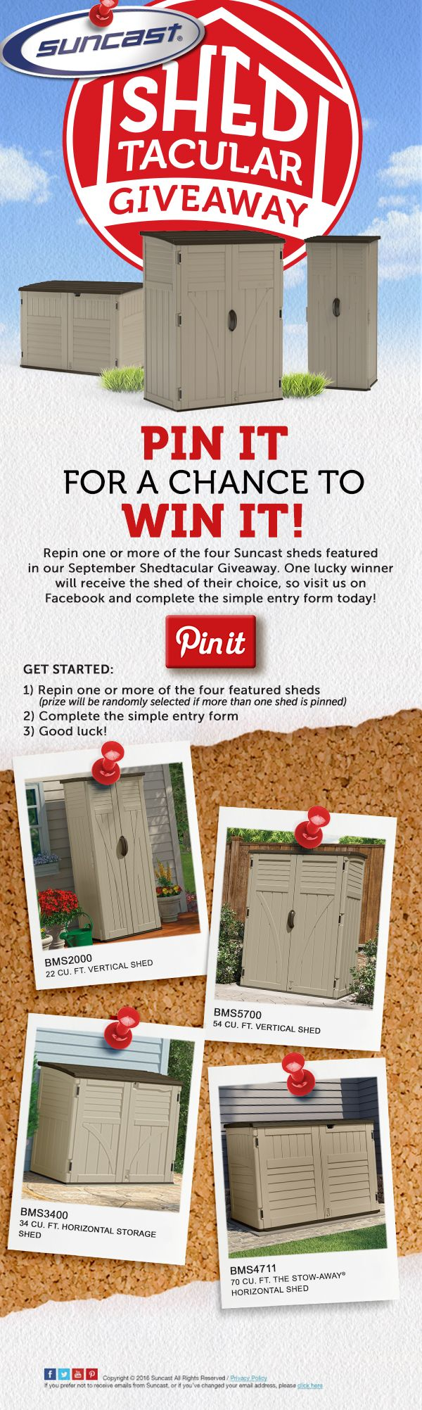 Repin one or more of the four Suncast sheds featured in our September Shedtacular Giveaway. One lucky winner will receive the shed of their choice. Complete the simple entry form today!