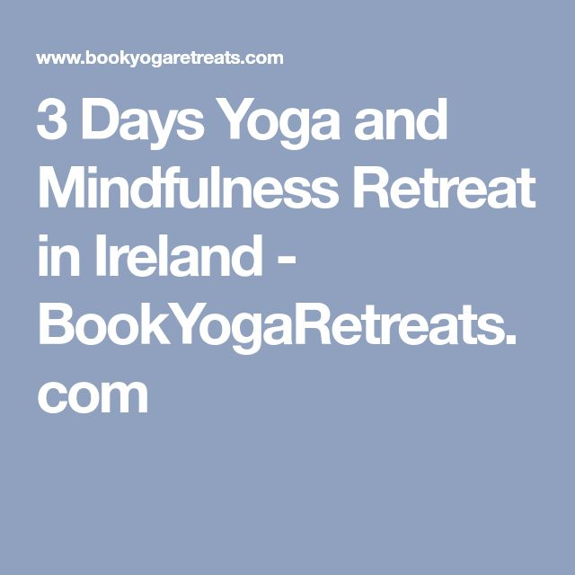 3 Days Yoga and Mindfulness Retreat in Ireland  - BookYogaRetreats.com