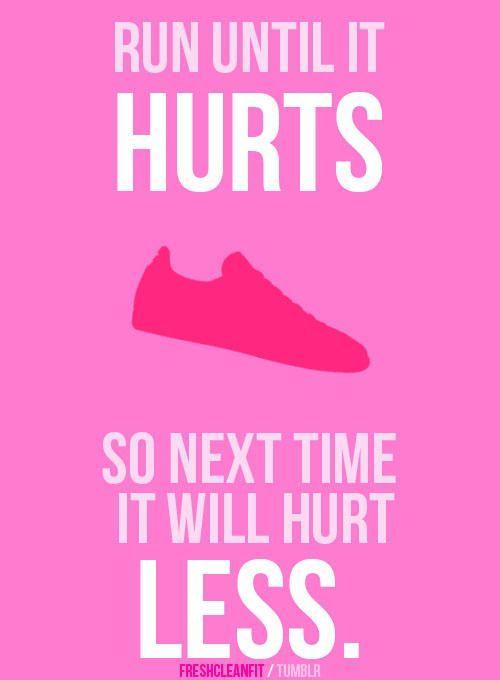 Run until it hurts so next time it will hurt less.