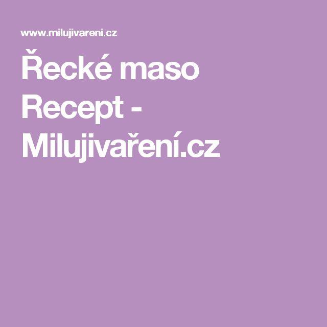Řecké maso Recept - Milujivaření.cz