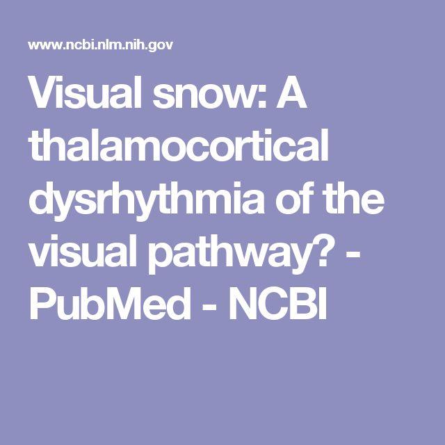 Visual snow: A thalamocortical dysrhythmia of the visual pathway?  - PubMed - NCBI