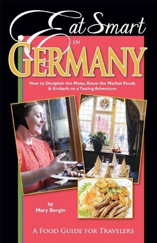 Eat Smart in Germany: How to Decipher the Menu, Know the Market Foods & Embark on a Tasting Adventure by Mary Bergin, http://www.amazon.com/dp/0977680142/ref=cm_sw_r_pi_dp_1ATLrb05F9DPE