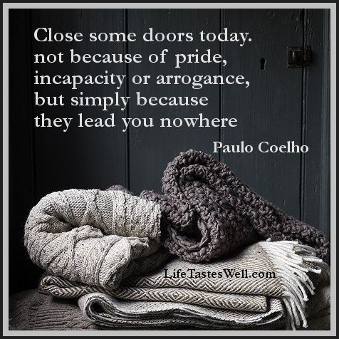 Close the doors that lead you nowhere.