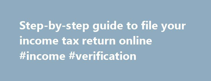 Step-by-step guide to file your income tax return online #income #verification http://incom.nef2.com/2017/04/28/step-by-step-guide-to-file-your-income-tax-return-online-income-verification/  #tax return file # Step-by-step guide to file your income tax return online ET provides a step-by-step guide to help you file tax returns electronically before the July 31 deadline using the official website of the I-T dept or private sites. July 31, the last day to file income tax returns, is almost…