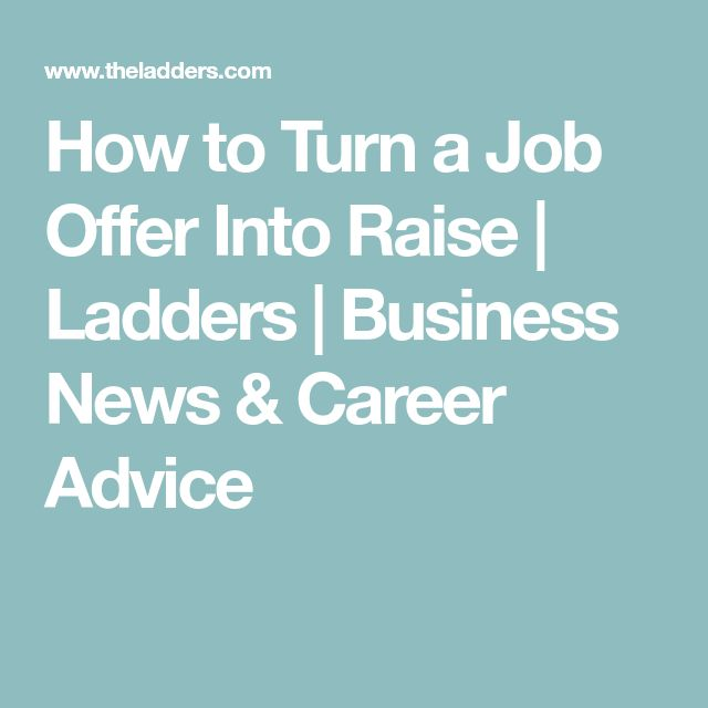 How to Turn a Job Offer Into Raise | Ladders | Business News & Career Advice