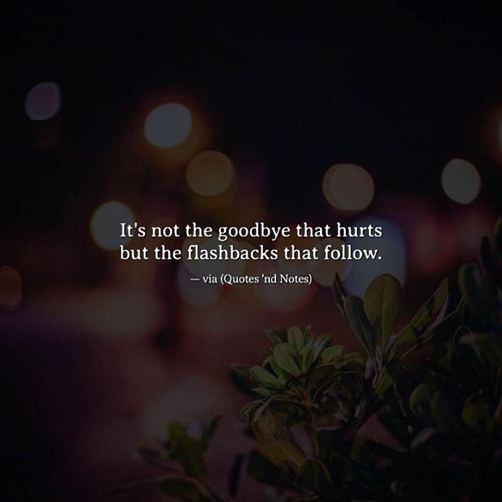 It's not the goodbye that hurts but the flashbacks that follow. via (http://ift.tt/2jItGzn)