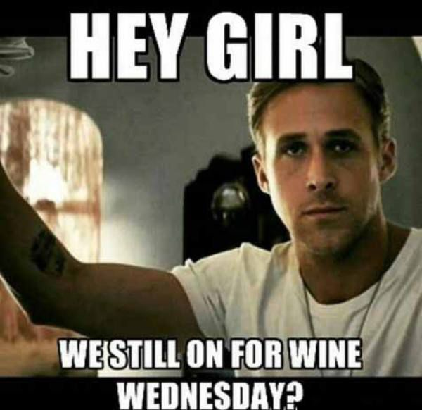 82982ecd95f9f662612aa7a78f4c5dea hey girl meme girl memes best 25 wine wednesday ideas on pinterest friday in love, wine,Wine Wednesday Meme