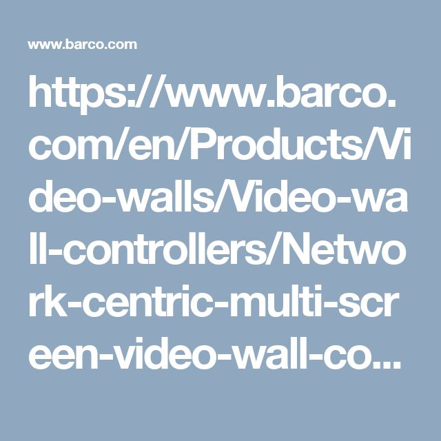 https://www.barco.com/en/Products/Video-walls/Video-wall-controllers/Network-centric-multi-screen-video-wall-controllers