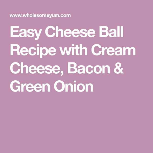 Easy Cheese Ball Recipe with Cream Cheese, Bacon & Green Onion