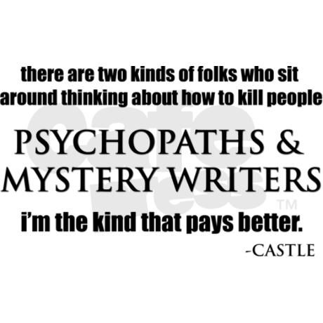There are two kinds of folks who sit around thinking about how to kill people: psychopaths & mystery #writers. I'm the kind that pays better. :) I've never seen this TV show, but I love the quote. :)