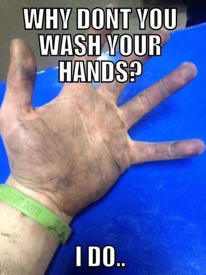 Why don't you wash your hands?  #MechanicProblems