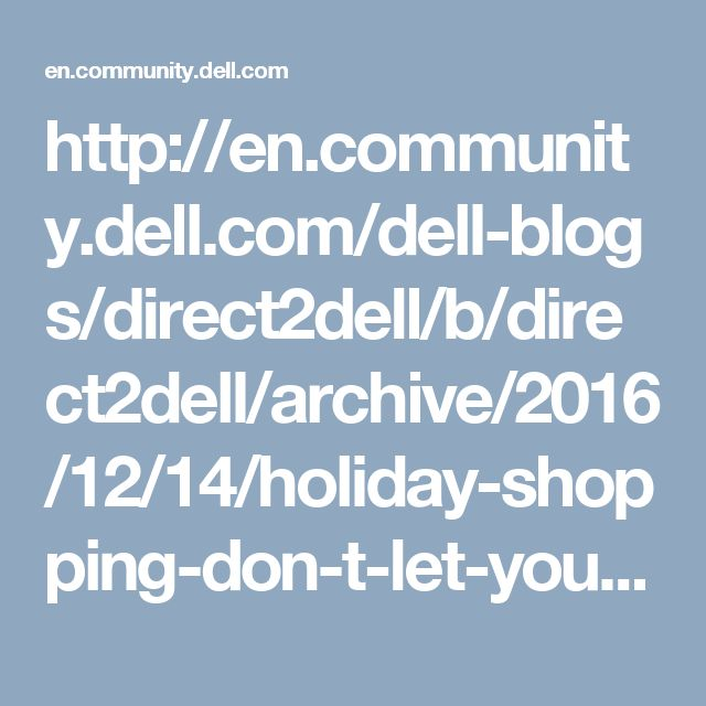 http://en.community.dell.com/dell-blogs/direct2dell/b/direct2dell/archive/2016/12/14/holiday-shopping-don-t-let-your-old-gadgets-become-garbage