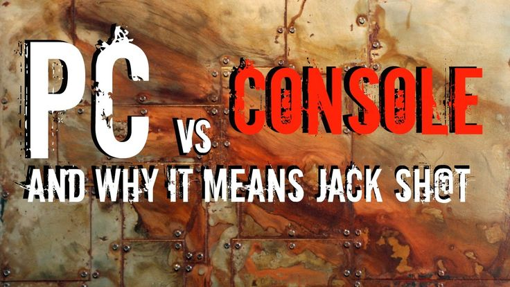 PC VS Console Gaming: Who The Hell Cares