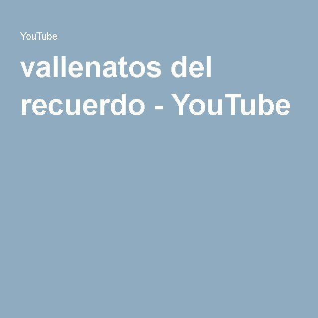 vallenatos del recuerdo - YouTube