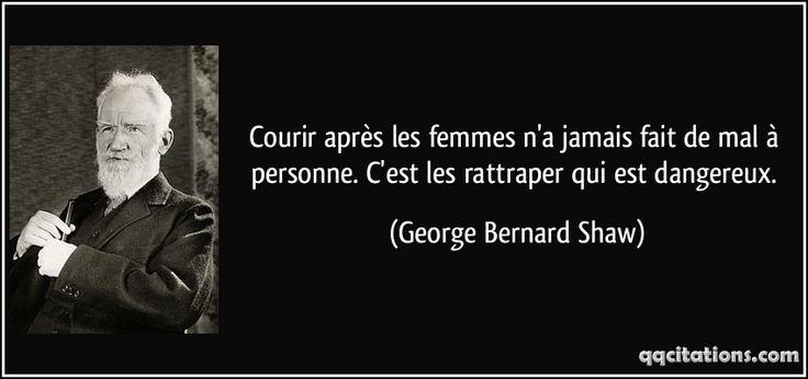 Courir après les femmes n'a jamais fait de mal à personne. C'est les rattraper qui est dangereux. (George Bernard Shaw) #citations #GeorgeBernardShaw