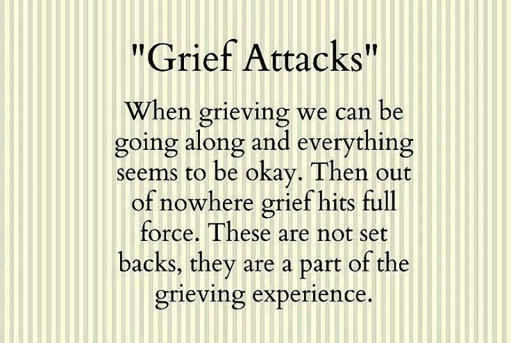 Grief Attacks. When grieving we can be going along and everything seems to be okay. Then out of nowhere grief hits full force. These are not set backs, they are a part of the grieving experience.... Mourning. Loss. Death.