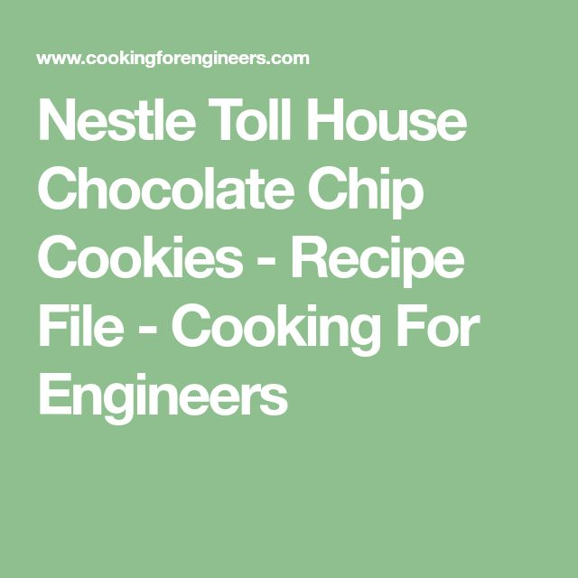 Nestle Toll House Chocolate Chip Cookies - Recipe File - Cooking For Engineers