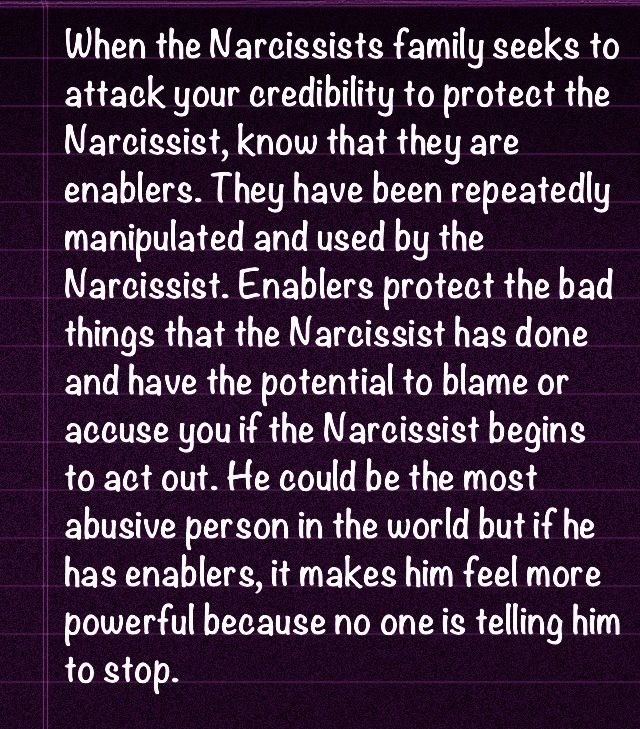 The Narcissist Has Enablers. They usually don't have deep and meaningful friendships with anyone outside the family. They are really loners that pretend they have friends.