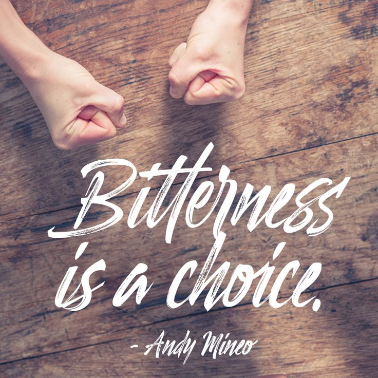 Bitterness is a choice.–Andy Mineo