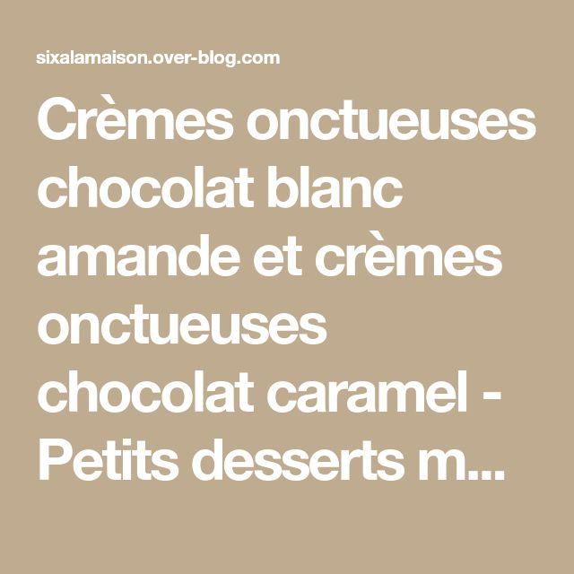 Crèmes onctueuses chocolat blanc amande et crèmes onctueuses chocolat caramel - Petits desserts maison - Six à la maison