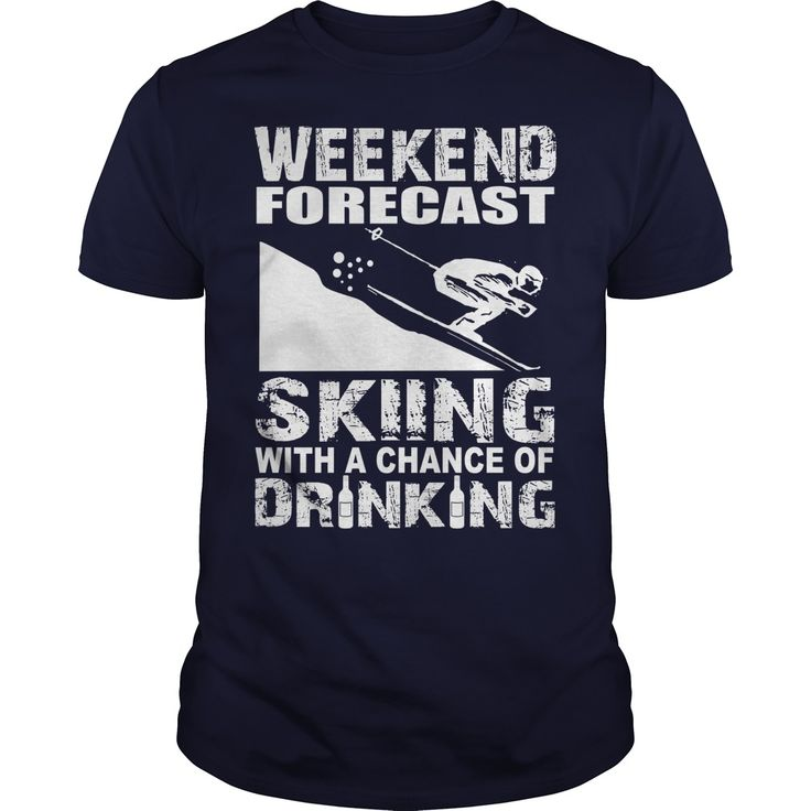 Cool Ski Designs Weekend Forecast Skiing And Drinking T-shirt Team