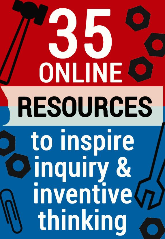 35 Online Educational Resources to inspire inquiry and inventive thinking - Science, Engineering, Technology.
