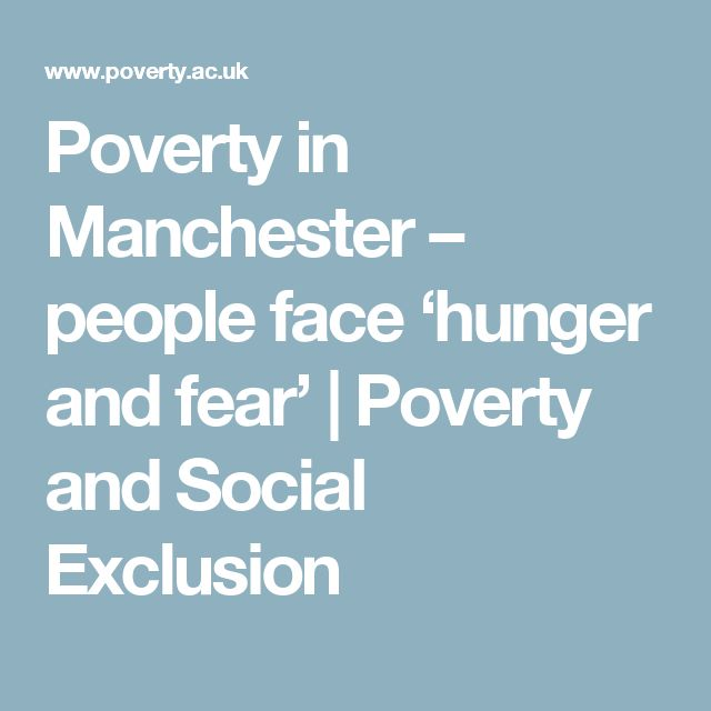 Poverty in Manchester – people face 'hunger and fear'   Poverty and Social Exclusion
