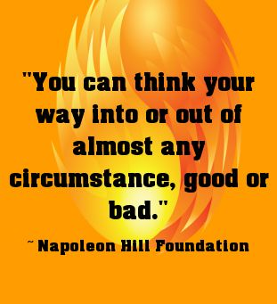 """""""You can think your way into or out of almost any circumstance, good or bad."""" ~ Napoleon Hill Foundation #quote"""