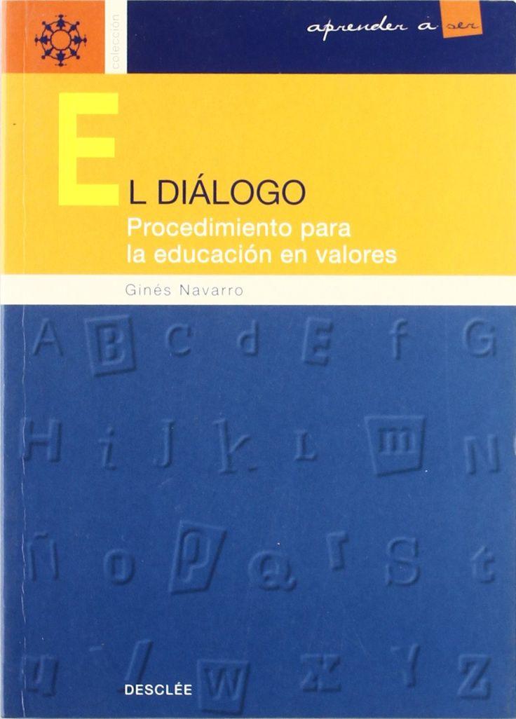 El diálogo : procedimiento para la educación en valores /      Ginés Navarro. -- Bilbao : Desclée De Brouwer, 2000 http://absysnetweb.bbtk.ull.es/cgi-bin/abnetopac01?TITN=532242