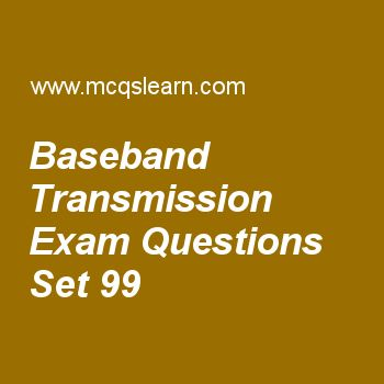 Practice test on baseband transmission, computer networks quiz 99 online. Practice networking exam's questions and answers to learn baseband transmission test with answers. Practice online quiz to test knowledge on baseband transmission, scheduling, wireless bluetooth, bluetooth technology, network multiplexing worksheets. Free baseband transmission test has multiple choice questions as a digital signal is a composite analog signal with, answers key with choices as finite bandwidth…