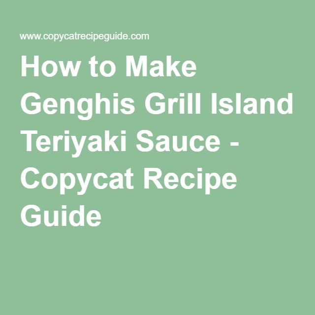 How to Make Genghis Grill Island Teriyaki Sauce - Copycat Recipe Guide