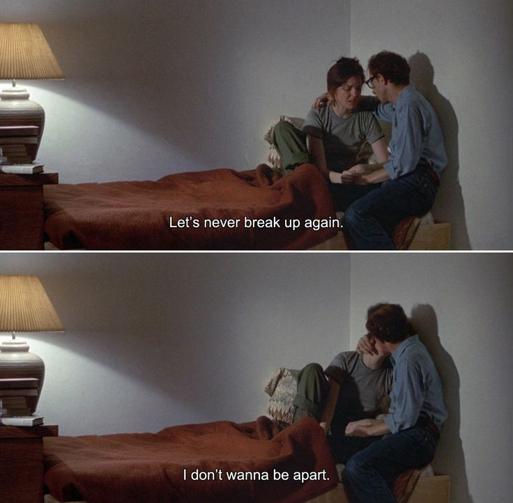 ― Annie Hall (1977)Annie: Let's never break up again. I don't wanna be apart.