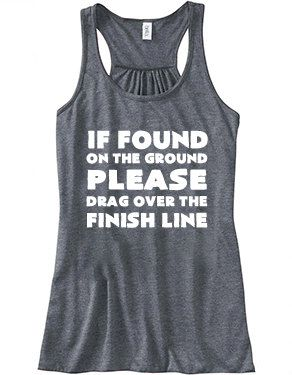 If Found Please Drag Over The Finish Line Shirt - Running Tank Top - Race Shirt