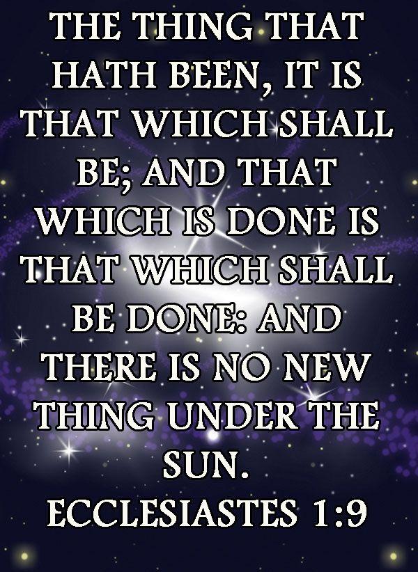 Ecclesiastes 1:9                                                             soak that in .